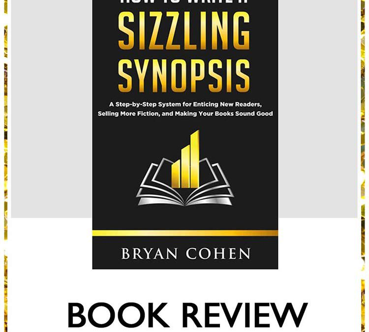 Book Review: How To Write A Sizzling Synopsis By Bryan Cohen