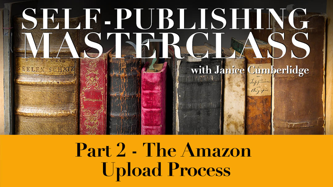 Self-Publishing Masterclass - Part 2 - Amazon Kindle Upload Process